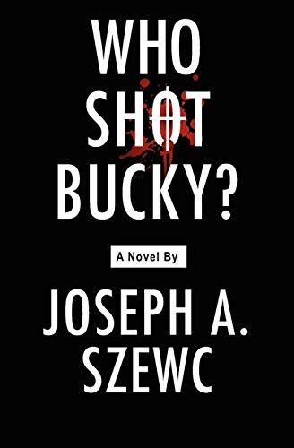 Who Shot Bucky?: Joseph A. Szewc