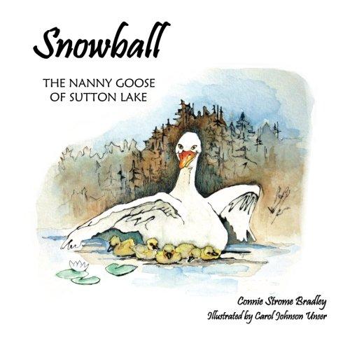 Snowball: The Nanny Goose of Sutton Lake: Bradley, Connie Strome