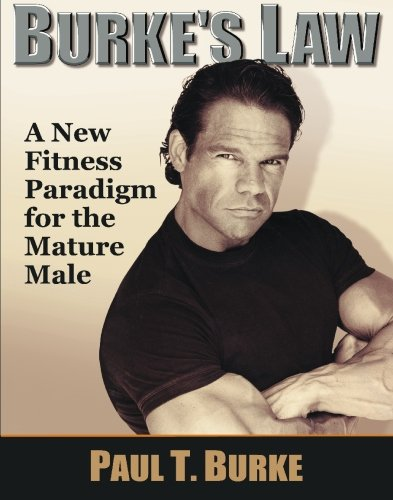 9781439223703: Burke's Law: A New Fitness Paradigm for the Mature Male (Burke's Law of Weight Training and Nutrition) (Volume 1)