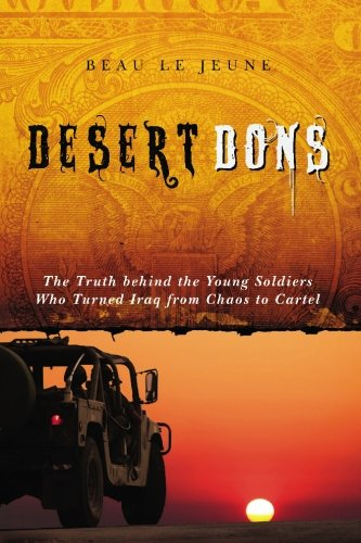 9781439224533: Desert Dons: The Truth behind the Young Soldiers Who Turned Iraq from Chaos to Cartel