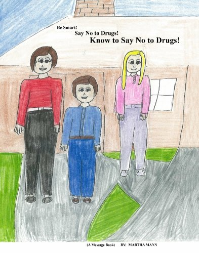 Be Smart! Say No to Drugs! Know: Martha Mann