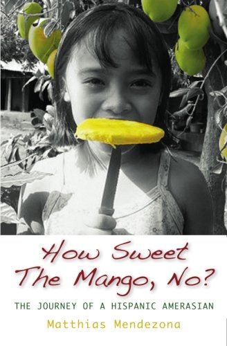 9781439224724: How Sweet The Mango, No?: The Journey of a Hispanic Amerasian