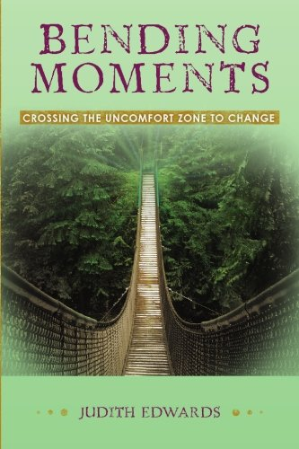 Bending Moments: Crossing the uncomfort zone to change: Edwards, Judith