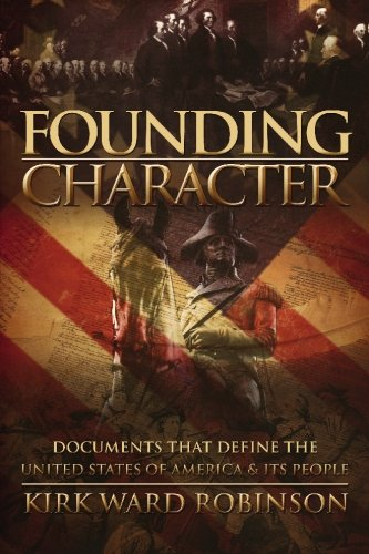 Founding Character: Documents That Define the United States of America and its People: Kirk Ward ...