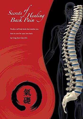 Secrets of Healing Back Pain: Finally, a Self Help Book That Teaches You How to Care for Your Back:...
