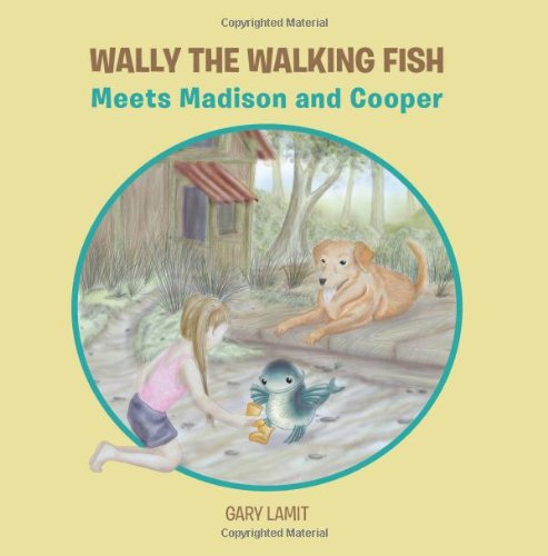 Wally the Walking Fish: Meets Madison and: Gary Lamit