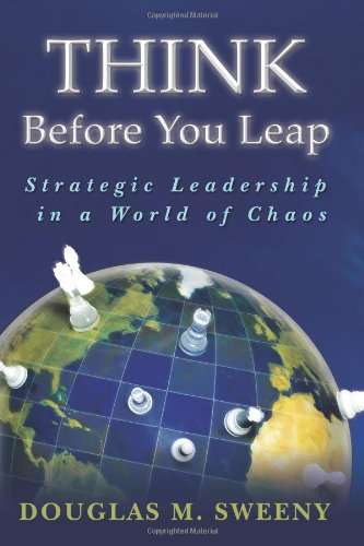 9781439225905: Think Before You Leap: Strategic Leadership in a World of Chaos