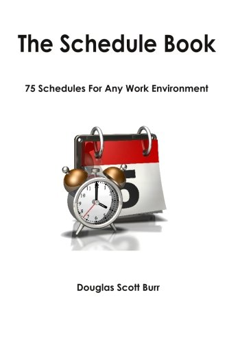 The Schedule Book: 75 Schedules for Any Work Environment: Burr, Douglas Scott