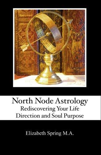 North Node Astrology: Rediscovering Your Life Direction: Elizabeth Spring