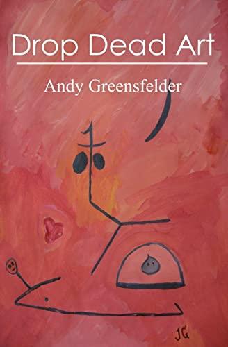 Drop Dead Art: Greensfelder, Andy
