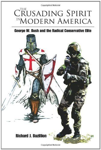 9781439229446: The Crusading Spirit In Modern America: George W. Bush and the Radical Conservative Elite