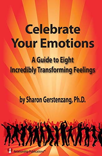 Celebrate Your Emotions: A Guide to Eight Incredibly Transforming Feelings: Gerstenzang, Sharon
