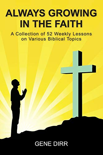 9781439231258: Always Growing in the Faith: A Collection of 52 Weekly Lessons on Various Biblical Topics