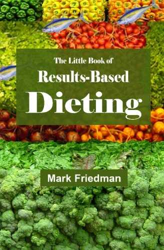 The Little Book of Results-Based Dieting (1439231583) by Mark Friedman
