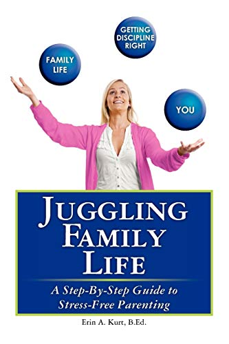 9781439232521: Juggling Family Life: A Step-By-Step Guide to Stress-Free Parenting