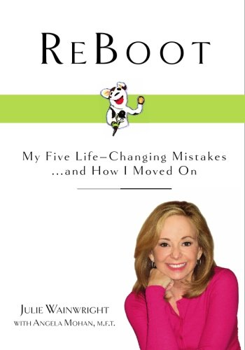 ReBoot: My Five Life-Changing Mistakes and How: Wainwright, Julie; Mohan