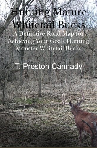 9781439233856: Hunting Mature Whitetail Bucks: A Definitive Road Map for Acheiving Your Goals Hunting Monster Whitetail Bucks