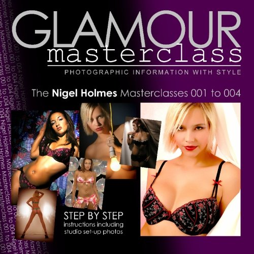 Glamour Masterclasses: Photographic Information with Style - Masterclasses 001 to 004: Holmes, ...