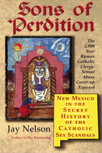 Sons of Perdition: New Mexico in the Secret History of the Catholic Sex Scandals (1439234825) by Jay Nelson