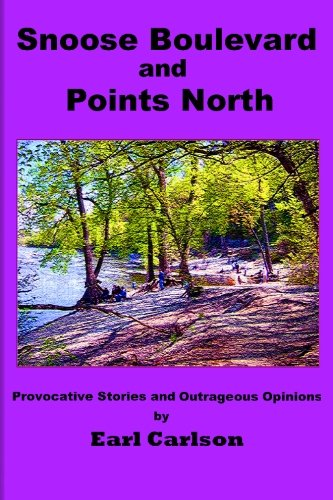 Snoose Boulevard and Points North: Provocative Stories and Outrageous Opinions: Earl L. Carlson
