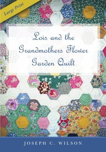 Lois and the Grandmothers Flower Garden Quilt: Wilson, Joseph C