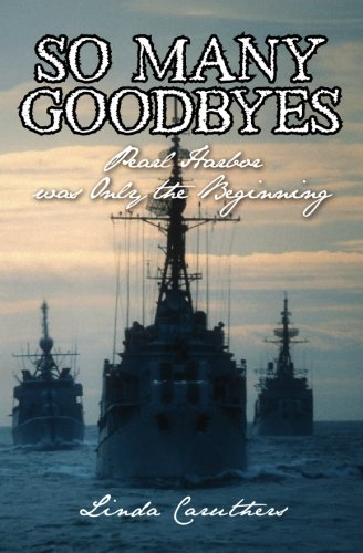So Many Goodbyes: Pearl Harbor Was Only the Beginning: Linda Caruthers