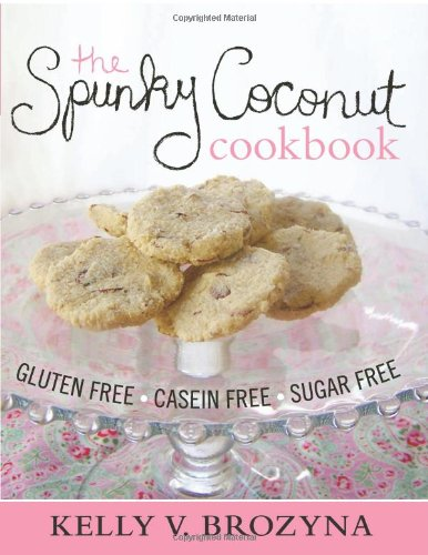 The Spunky Coconut Cookbook : Gluten Free,: Kelly Brozyna