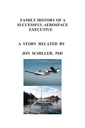 Family History of a Successful Aerospace Executive: Jon Schiller Ph. D.