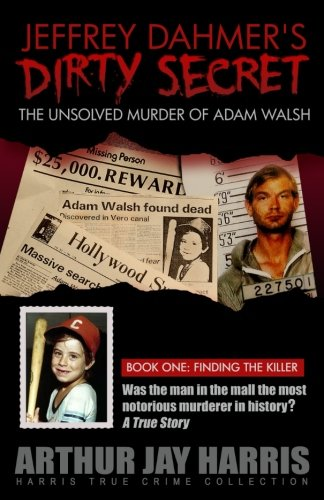 9781439236277: Jeffrey Dahmer's Dirty Secret: The Unsolved Murder of Adam Walsh - Book One: Finding The Killer