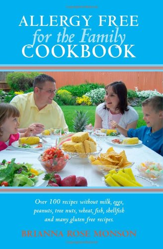 9781439236307: Allergy Free for the Family Cookbook: Over 100 recipes without milk, eggs, peanuts, tree nuts, wheat, fish, shellfish and many gluten free recipes.