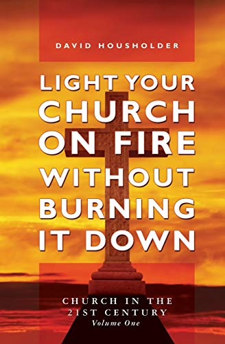 9781439237311: Light Your Church on Fire Without Burning it Down: Church in the 21st Century