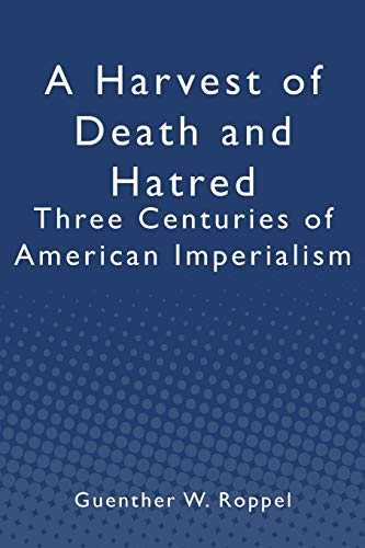 9781439237526: A Harvest of Death and Hatred: Three Centuries of American Imperialism
