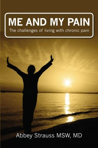Me and My Pain: The Challenges of Being in Chronic Pain: Abbey Strauss MSW MD