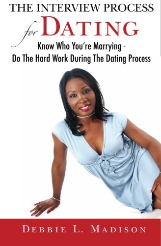 The Interview Process for Dating: Know Who: Madison, Debbie L.