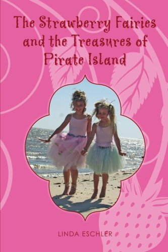 The Strawberry Fairies and the Treasures of Pirate Island: Linda Eschler