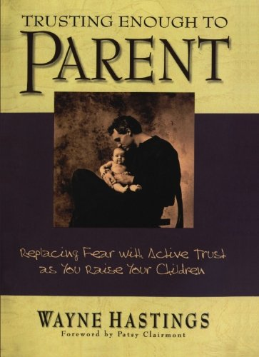 9781439239407: Trusting Enough to Parent: Replacing Fear With Active Trust As You Raise Your Children