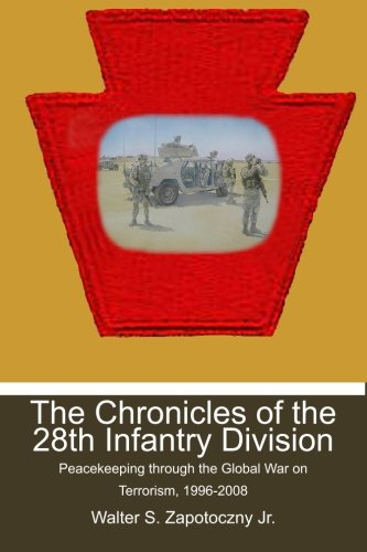 9781439239728: The Chronicles of the 28th Infantry Division: Peacekeeping through the Global War on Terrorism, 1996-2008