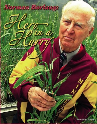 Norman Borlaug: Hero in a Hurry: Lora Swanson