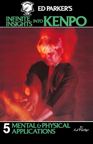 9781439241974: Ed Parker's Infinite Insights into Kenpo: Mental & Physical Applications: 5