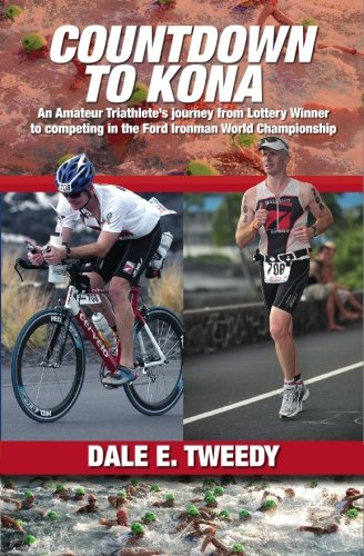 Countdown to Kona: An Amateur Triathlete's Journey from Lottery Winner to competing In the ...