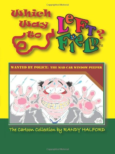 Which Way to Left Field?: The Cartoon Collection by Randy Halford: Randy Halford