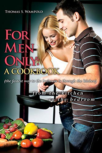 9781439243541: For Men Only: A Cookbook (the fastest way to the bedroom is through the kitchen)