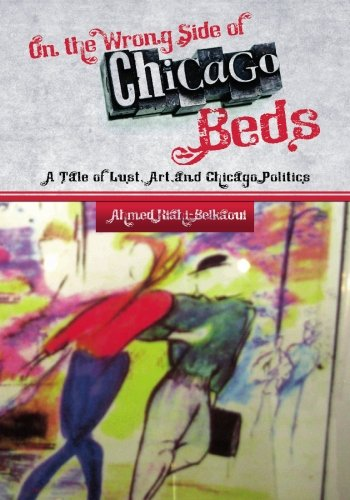 9781439243565: On the Wrong Side of Chicago Beds: A Tale of A Lust, Art,and Chicago Politics