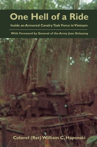 One Hell of a Ride: Inside an Armored Cavalry Task Force in Vietnam: Colonel (Ret) William C. ...