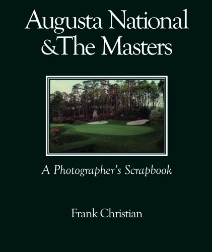 9781439244432: Augusta National & the Masters: A Photographer's Scrapbook