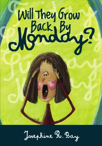 Will They Grow Back by Monday? (Paperback): Josephine R Bay