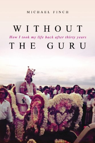 Without the Guru: How I Took My Life Back After Thirty Years: Dr Michael Robert Finch