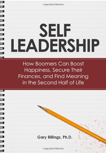 9781439245132: Self Leadership: How Boomers Can Boost Happiness, Secure Their Finances, and Find Meaning in the Second Half of Life