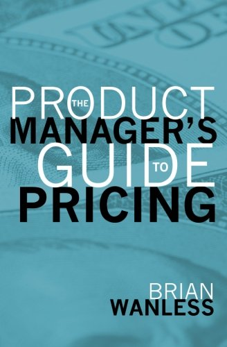 The Product Managers Guide to Pricing: W. Brian Wanless