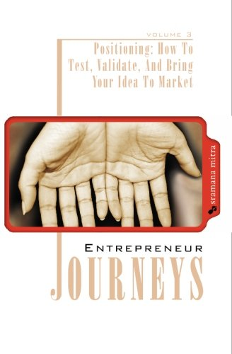 9781439245927: 3: Entrepreneur Journeys: Positioning: How To Test, Validate, And Bring Your Idea To Market: Volume 3